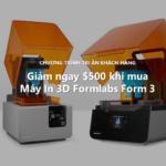 Máy in 3d Form 3 – Giảm ngay $500 khi mua trước ngày 31/10/2019